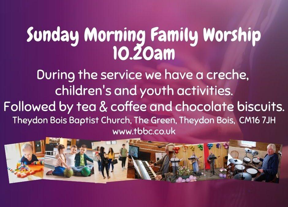 Family Worship Sunday Morning 10.20am